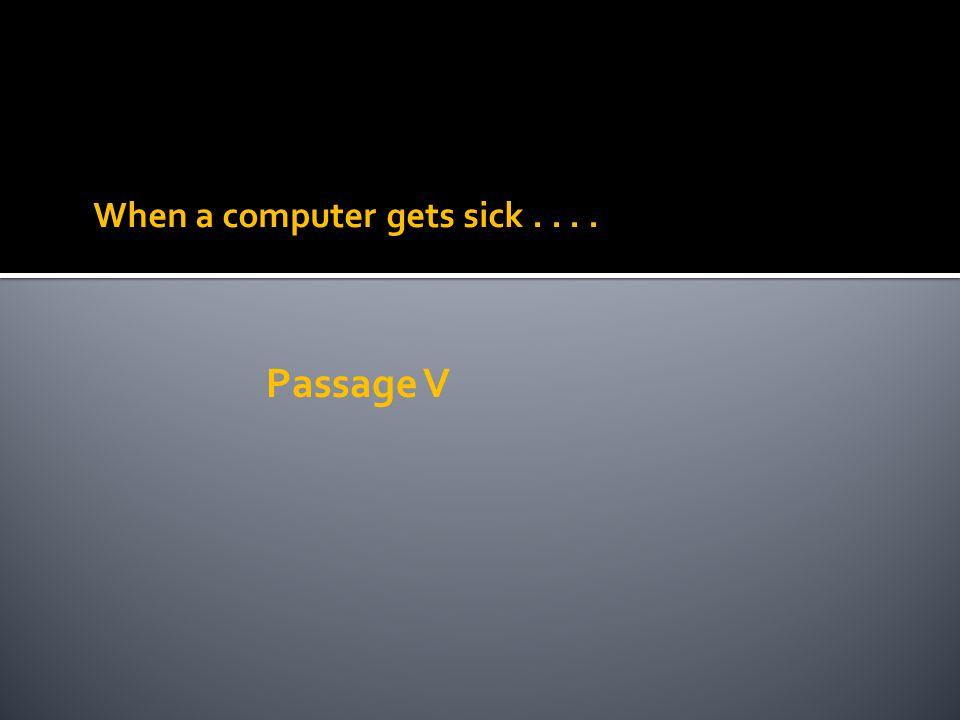 When a computer gets sick.... Passage V