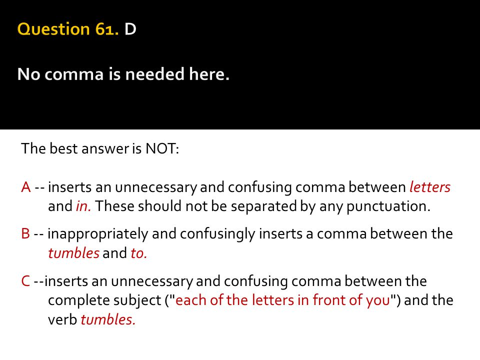 The best answer is NOT: A -- inserts an unnecessary and confusing comma between letters and in. These should not be separated by any punctuation. B --