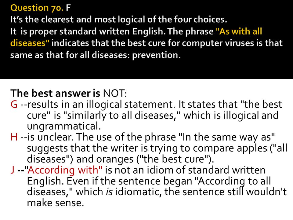 The best answer is NOT: G --results in an illogical statement. It states that