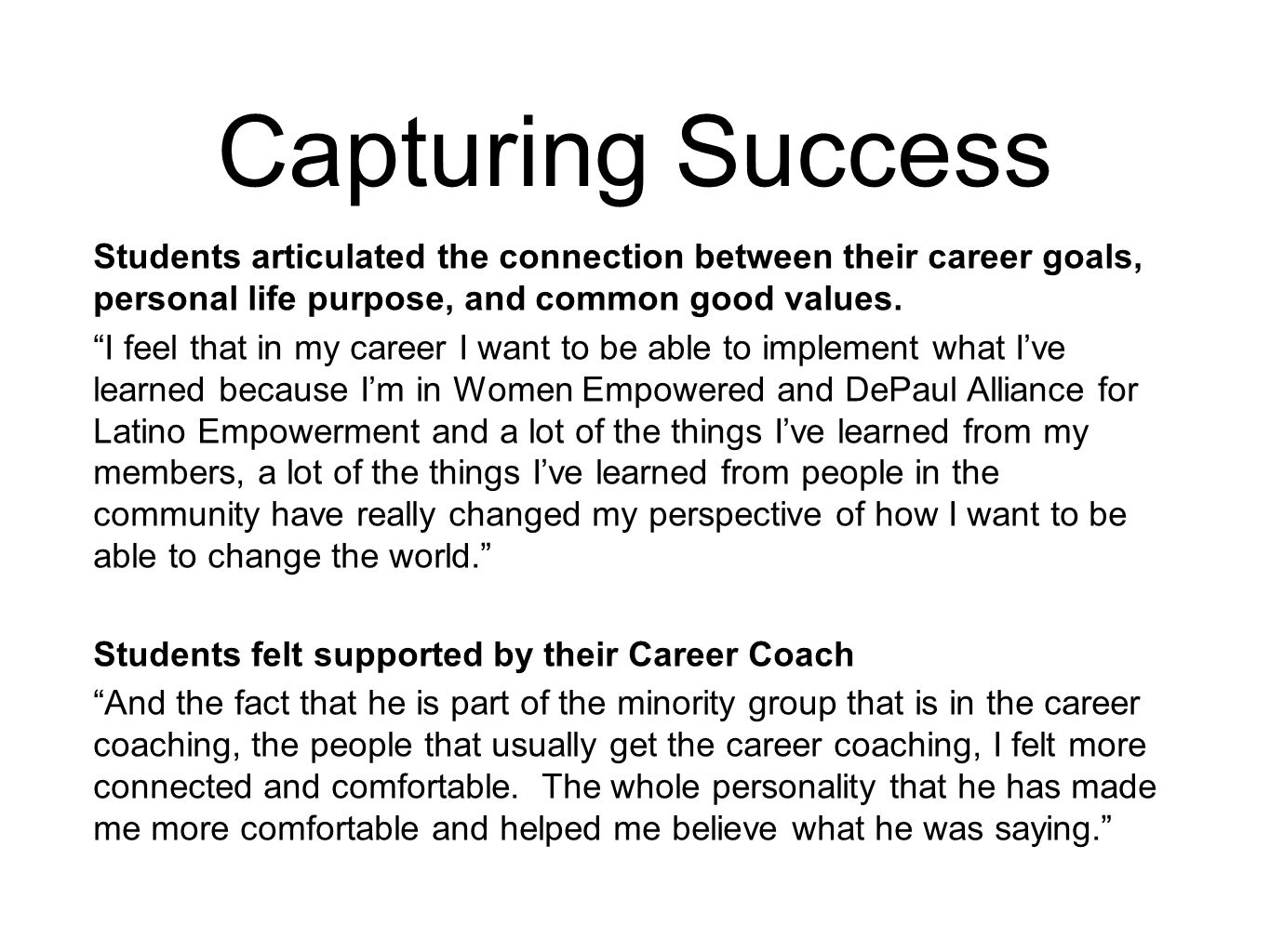 Capturing Success Students articulated the connection between their career goals, personal life purpose, and common good values.
