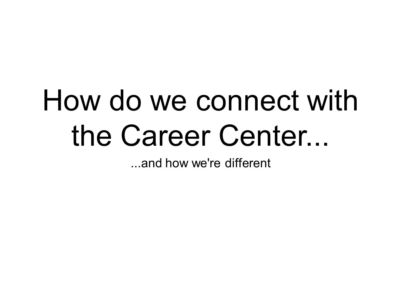 How do we connect with the Career Center......and how we re different