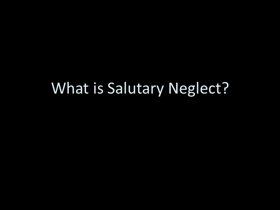 What is Salutary Neglect