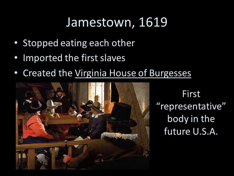 Jamestown, 1619 Stopped eating each other Imported the first slaves Created the Virginia House of Burgesses First representative body in the future U.S.A.