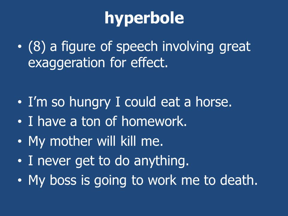 hyperbole (8) a figure of speech involving great exaggeration for effect.