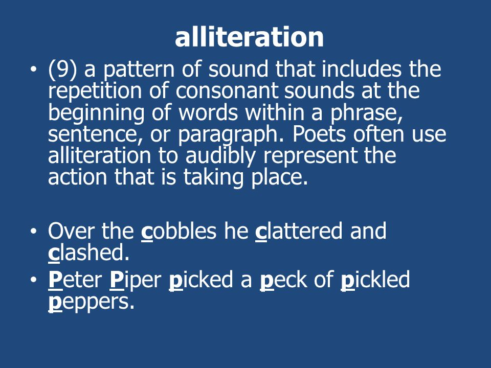 alliteration (9) a pattern of sound that includes the repetition of consonant sounds at the beginning of words within a phrase, sentence, or paragraph.