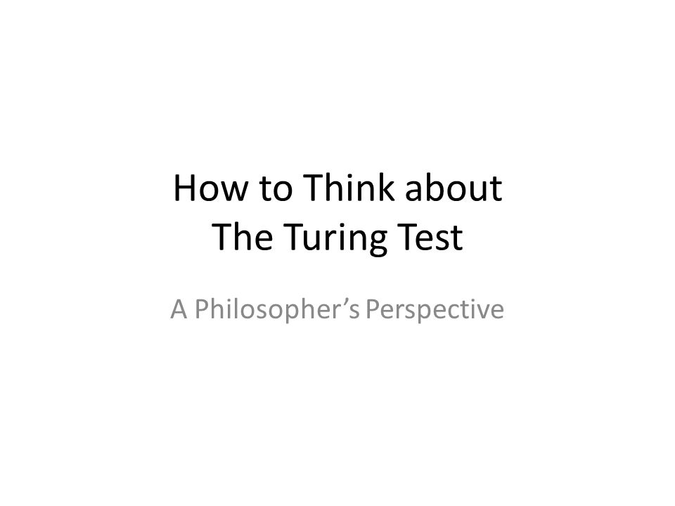 How to Think about The Turing Test A Philosopher's Perspective