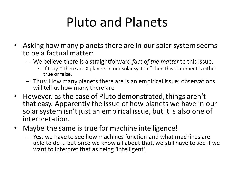 Pluto and Planets Asking how many planets there are in our solar system seems to be a factual matter: – We believe there is a straightforward fact of the matter to this issue.