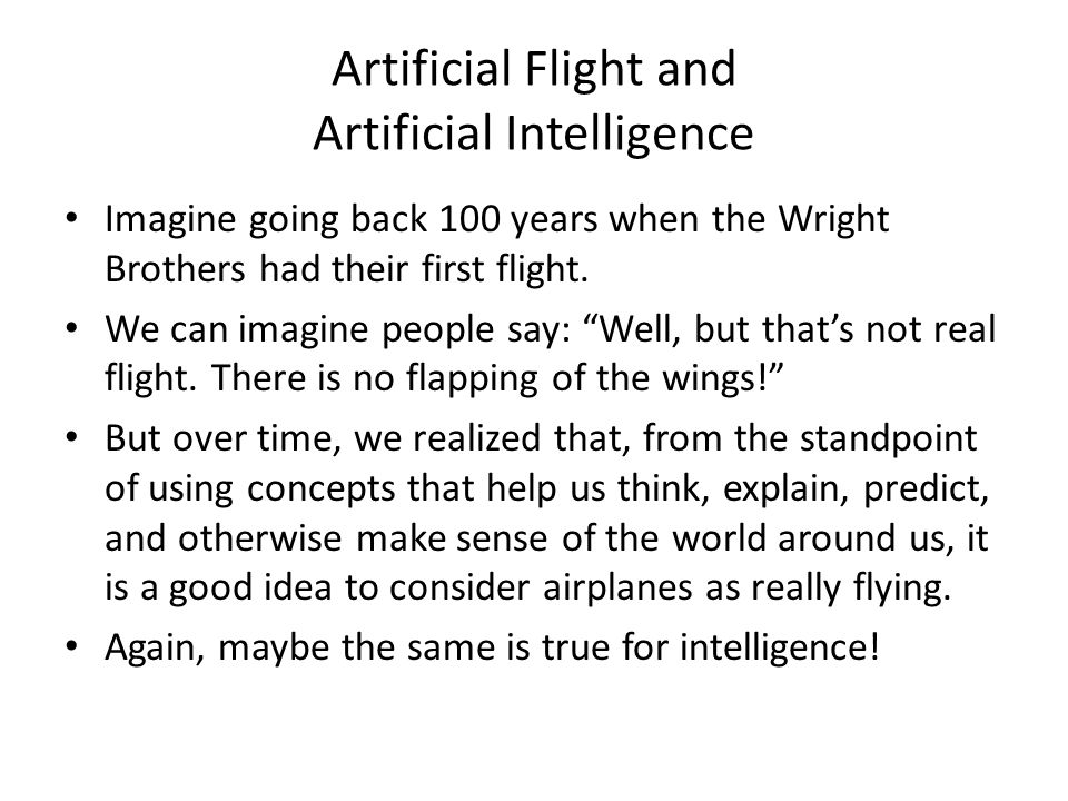 Artificial Flight and Artificial Intelligence Imagine going back 100 years when the Wright Brothers had their first flight.