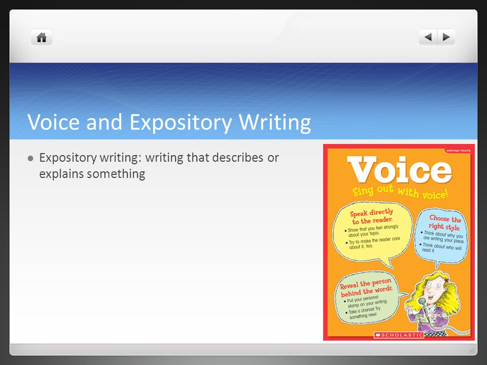 Voice and Expository Writing Expository writing: writing that describes or explains something