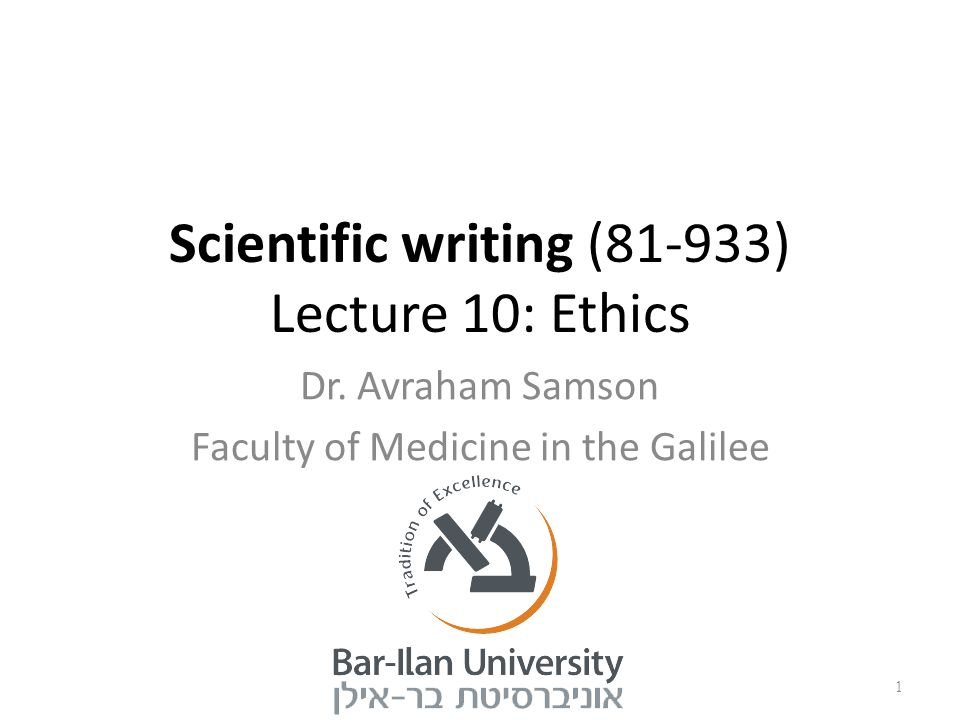 Scientific writing (81-933) Lecture 10: Ethics Dr.