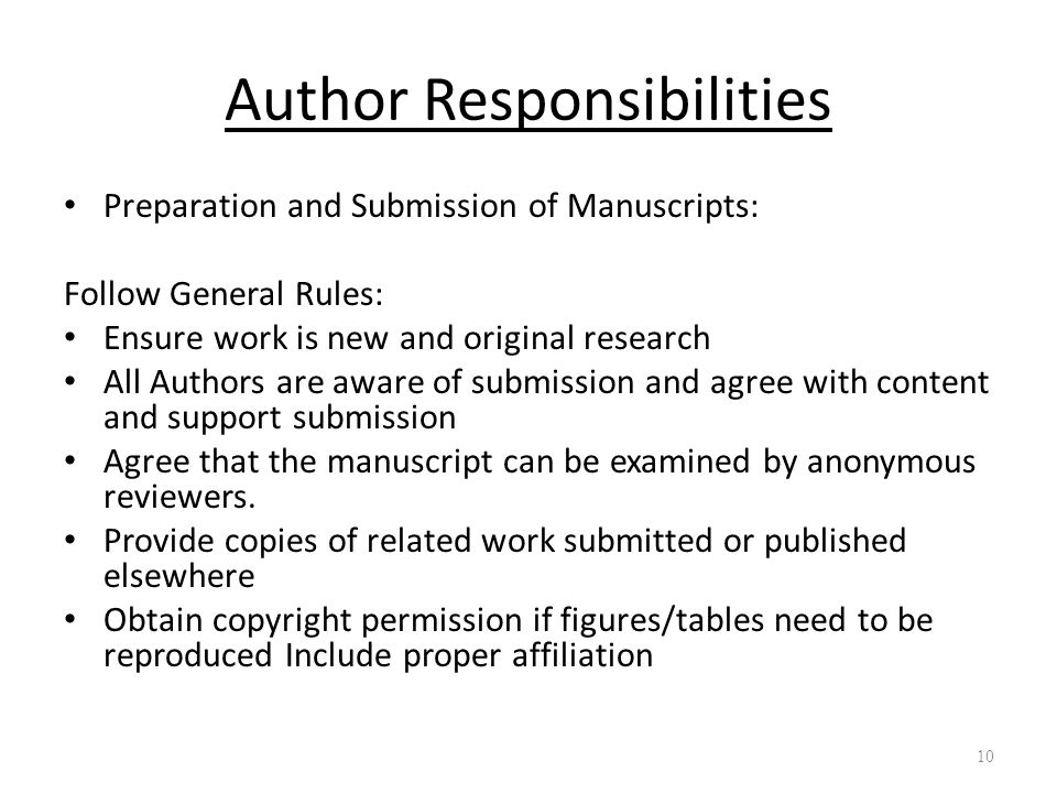 Author Responsibilities Preparation and Submission of Manuscripts: Follow General Rules: Ensure work is new and original research All Authors are aware of submission and agree with content and support submission Agree that the manuscript can be examined by anonymous reviewers.