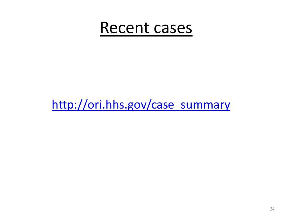 Recent cases http://ori.hhs.gov/case_summary 24