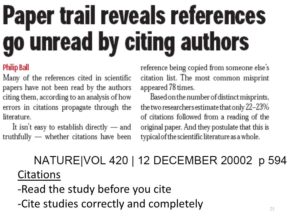 Citations -Read the study before you cite -Cite studies correctly and completely 25