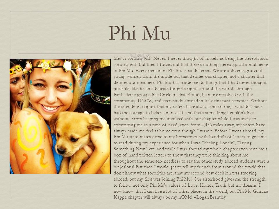 Phi Mu Me? A sorority girl? Never. I never thought of myself as being the stereotypical sorority girl. But then I found out that there's nothing stere