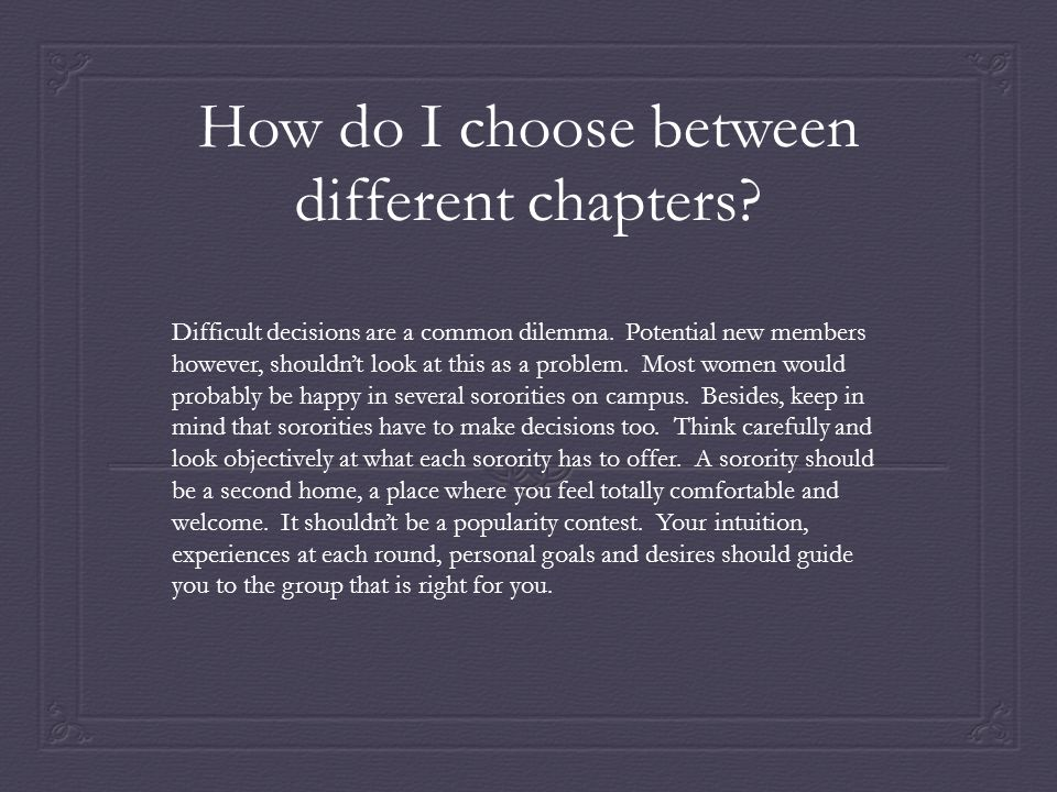 How do I choose between different chapters? Difficult decisions are a common dilemma. Potential new members however, shouldn't look at this as a probl