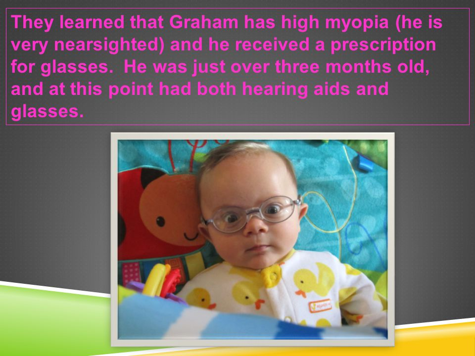 THE NEXT STEP So………… Graham met with a Pediatric Ophthalmologist a short time later.