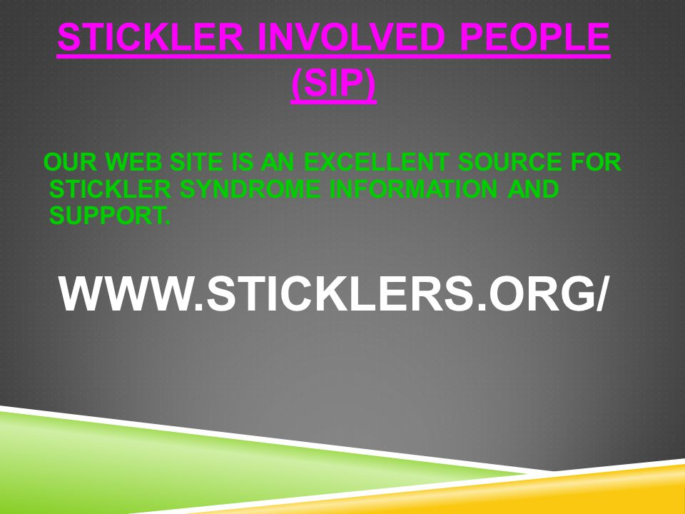 STICKLER INVOLVED PEOPLE (SIP) We are the official American Stickler syndrome support group.