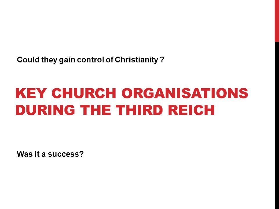 KEY CHURCH ORGANISATIONS DURING THE THIRD REICH Could they gain control of Christianity ? Was it a success?