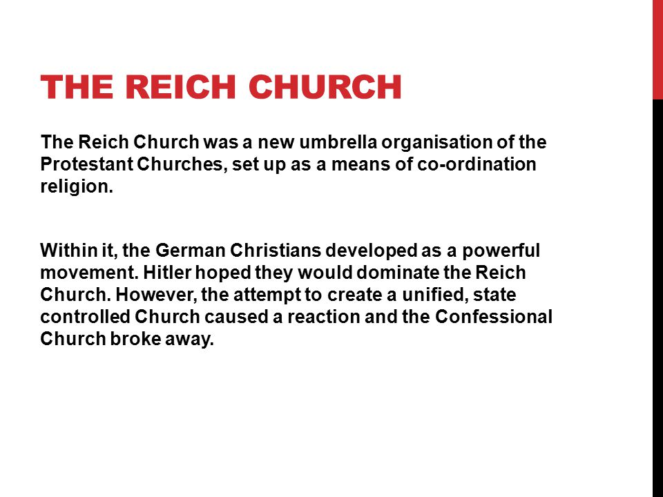 THE REICH CHURCH The Reich Church was a new umbrella organisation of the Protestant Churches, set up as a means of co-ordination religion. Within it,