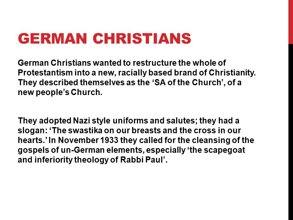 GERMAN CHRISTIANS German Christians wanted to restructure the whole of Protestantism into a new, racially based brand of Christianity. They described