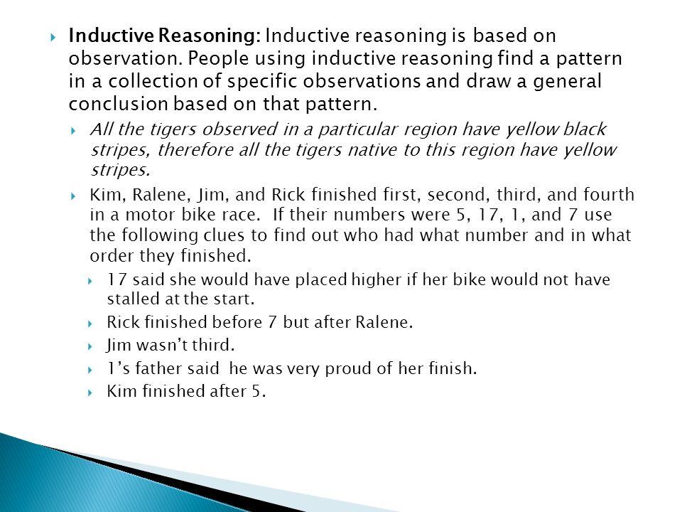  Inductive Reasoning: Inductive reasoning is based on observation.