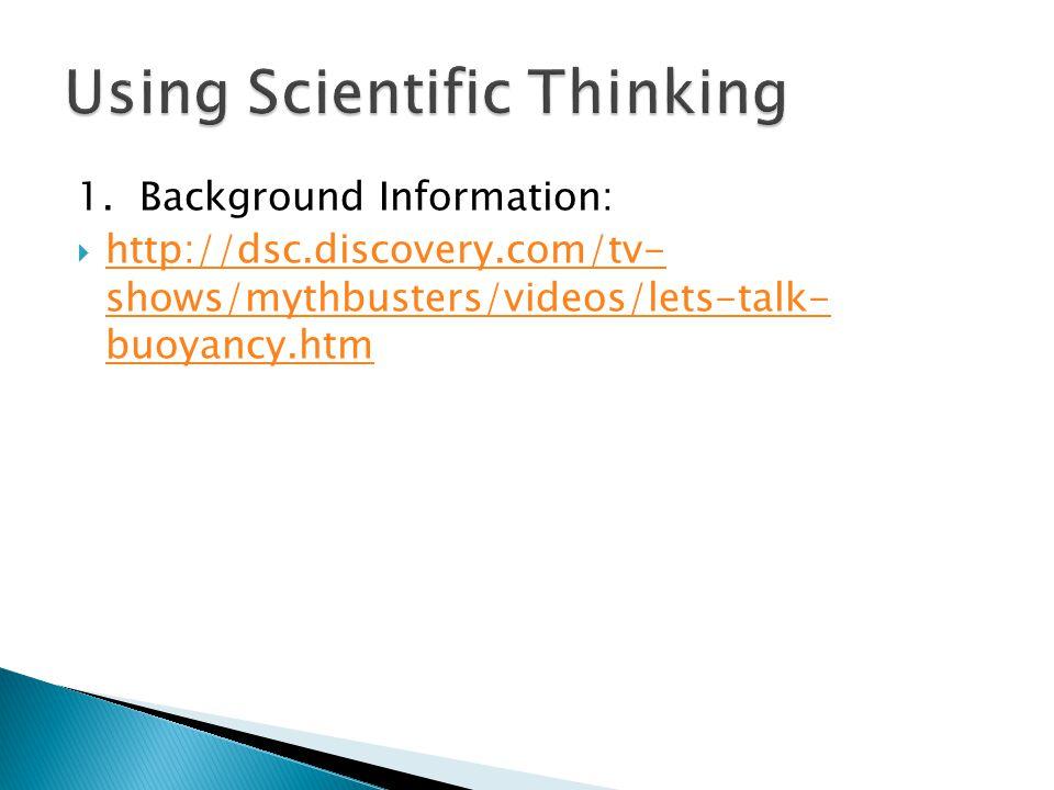 1. Background Information:  http://dsc.discovery.com/tv- shows/mythbusters/videos/lets-talk- buoyancy.htm http://dsc.discovery.com/tv- shows/mythbust