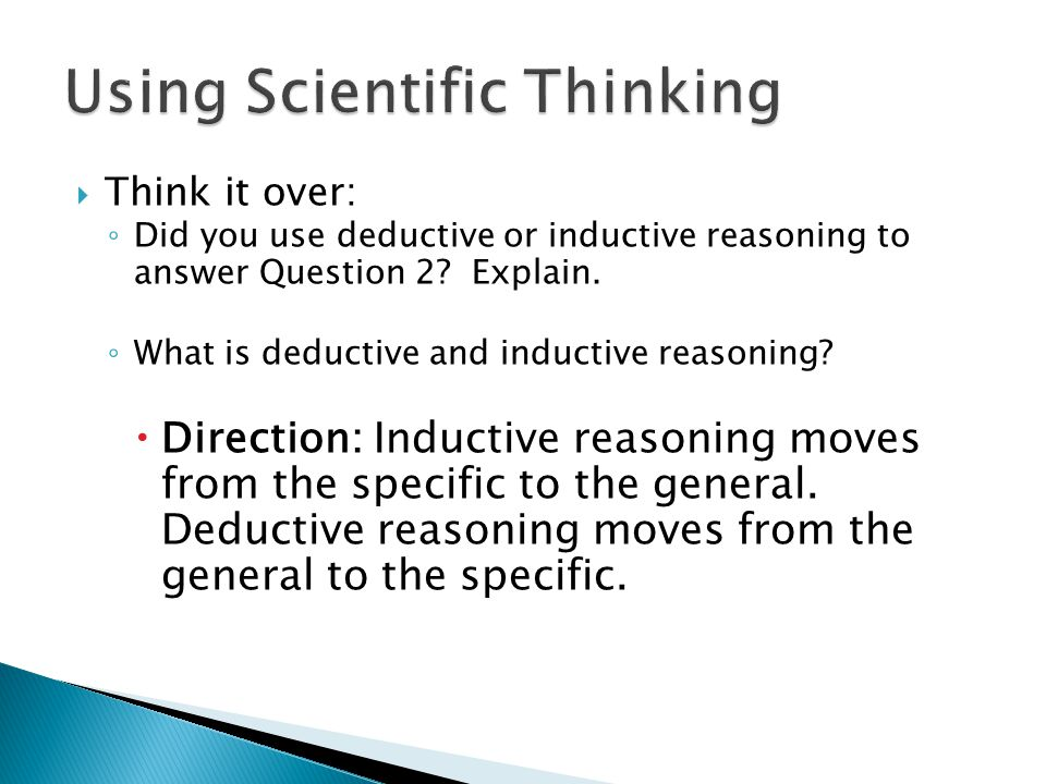  Think it over: ◦ Did you use deductive or inductive reasoning to answer Question 2.