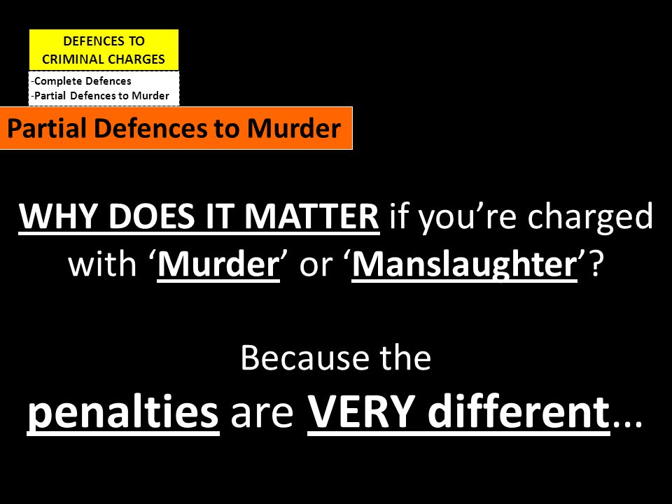 DEFENCES TO CRIMINAL CHARGES -Complete Defences -Partial Defences to Murder Partial Defences to Murder MURDER: Average jail time: 18 years (13.5 non-parole) Shortest sentence: 9 years MANSLAUGHTER: Average jail time: 7 years (4 non-parole) Shortest sentence: 0 (10% didn't get full time prison)
