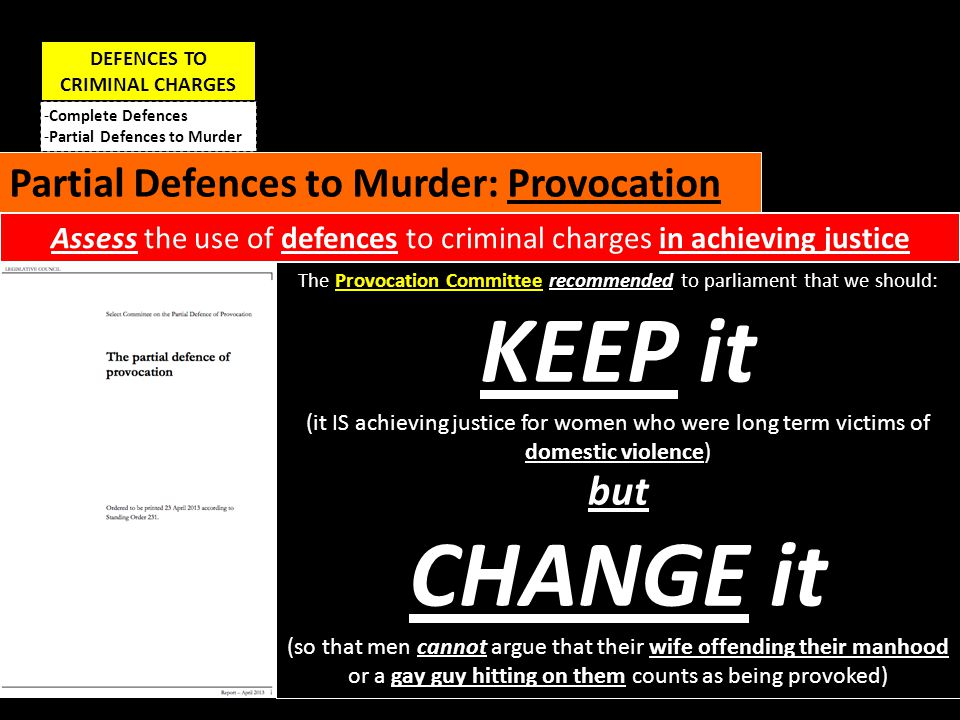 They said we should change it to Gross Provocation DEFENCES TO CRIMINAL CHARGES -Complete Defences -Partial Defences to Murder Partial Defences to Murder: Provocation Assess the use of defences to criminal charges in achieving justice