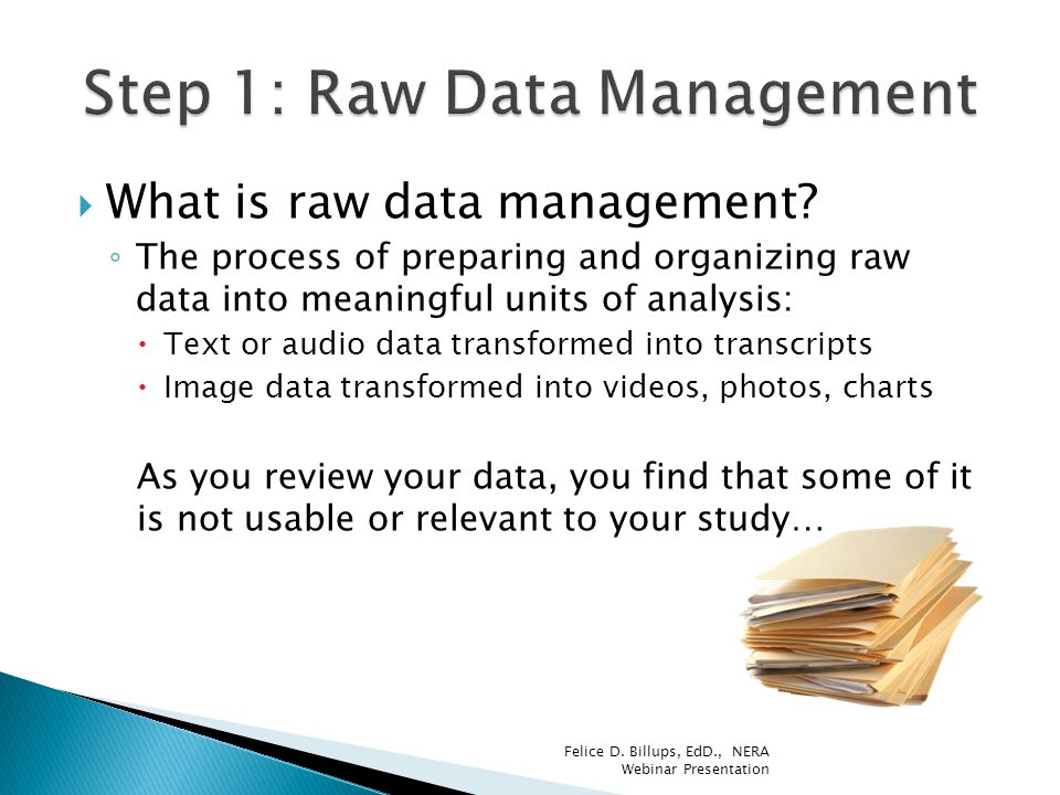  What is raw data management? ◦ The process of preparing and organizing raw data into meaningful units of analysis:  Text or audio data transformed