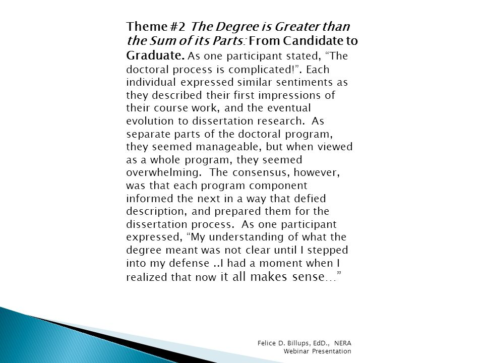 "Theme #2 The Degree is Greater than the Sum of its Parts: From Candidate to Graduate. As one participant stated, ""The doctoral process is complicated!"