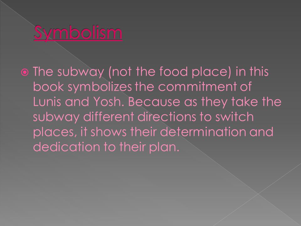  The subway (not the food place) in this book symbolizes the commitment of Lunis and Yosh. Because as they take the subway different directions to sw