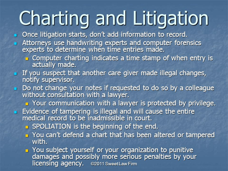 Charting and Litigation Once litigation starts, don't add information to record.