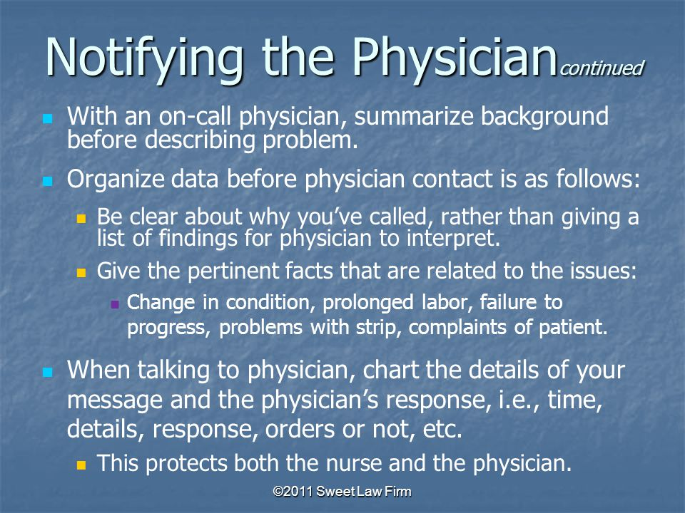 Notifying the Physician continued With an on-call physician, summarize background before describing problem.