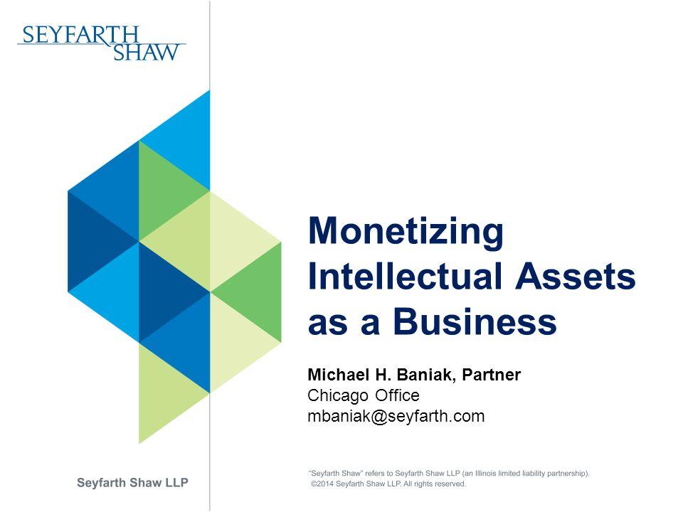 Monetizing Intellectual Assets as a Business Michael H.