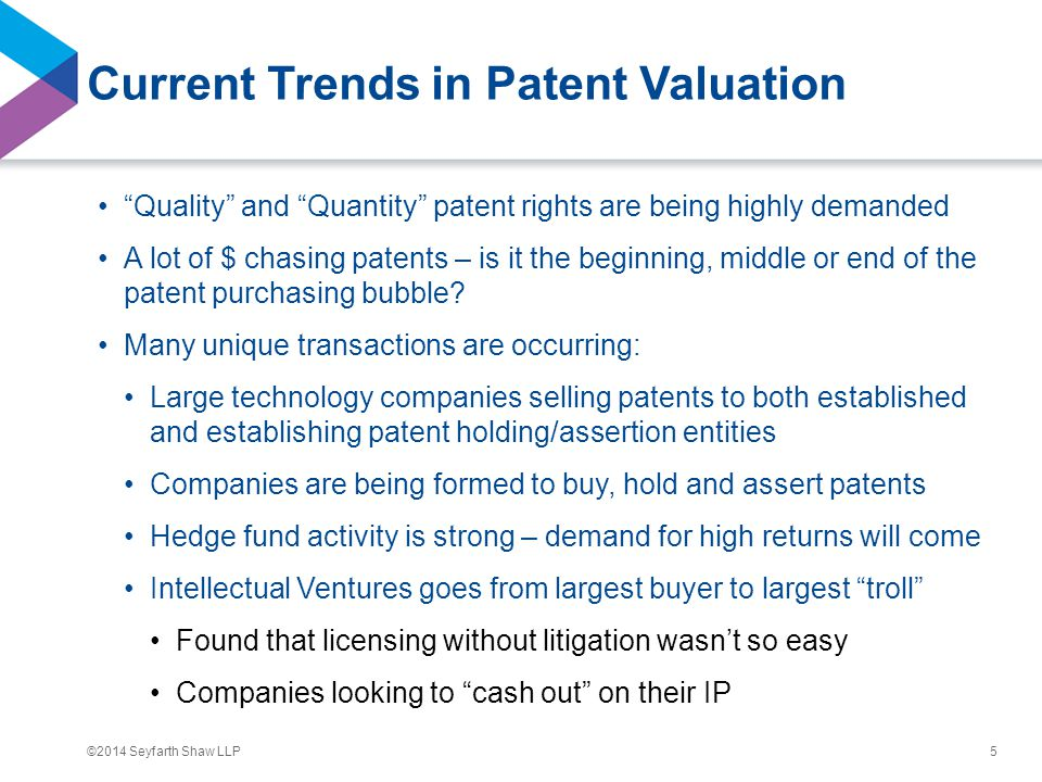 """©2014 Seyfarth Shaw LLP Current Trends in Patent Valuation """"Quality"""" and """"Quantity"""" patent rights are being highly demanded A lot of $ chasing patents"""