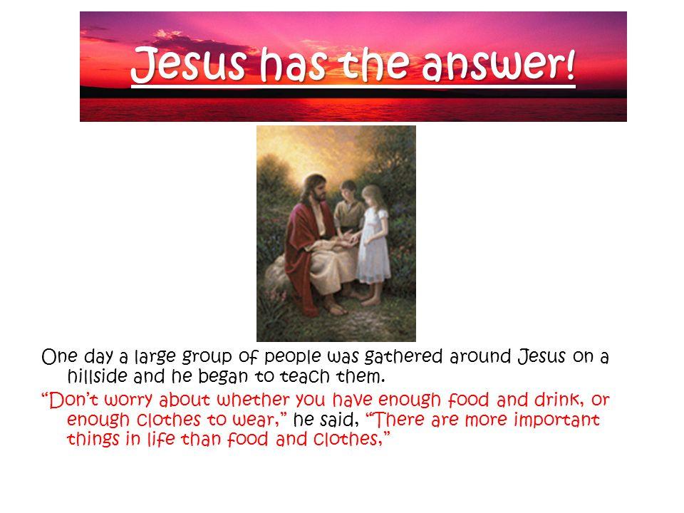 Jesus has the answer.