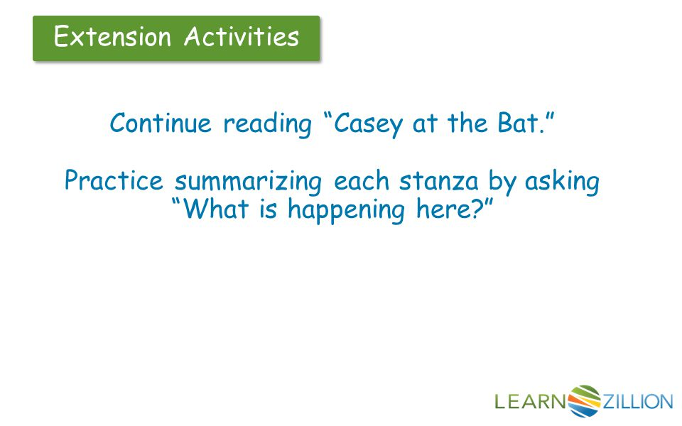 """Continue reading """"Casey at the Bat."""" Practice summarizing each stanza by asking """"What is happening here?"""""""