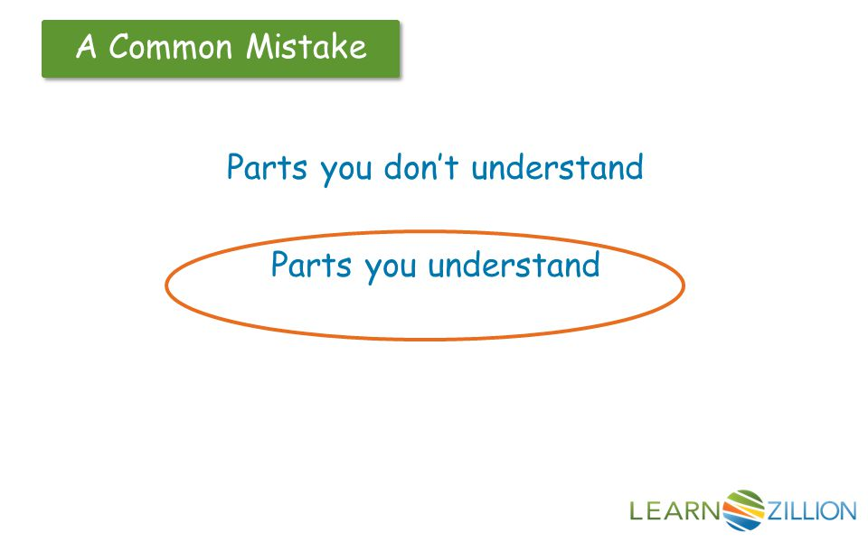 A Common Mistake STOP Parts you don't understand Parts you understand