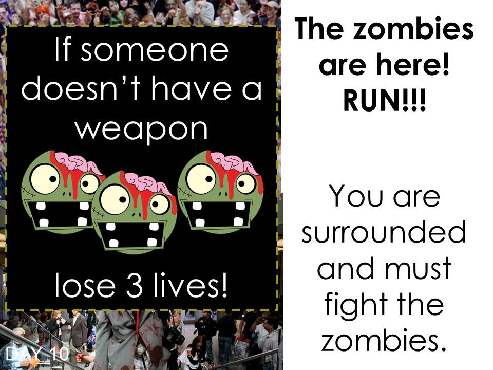 The zombies are here. RUN!!. You are surrounded and must fight the zombies.