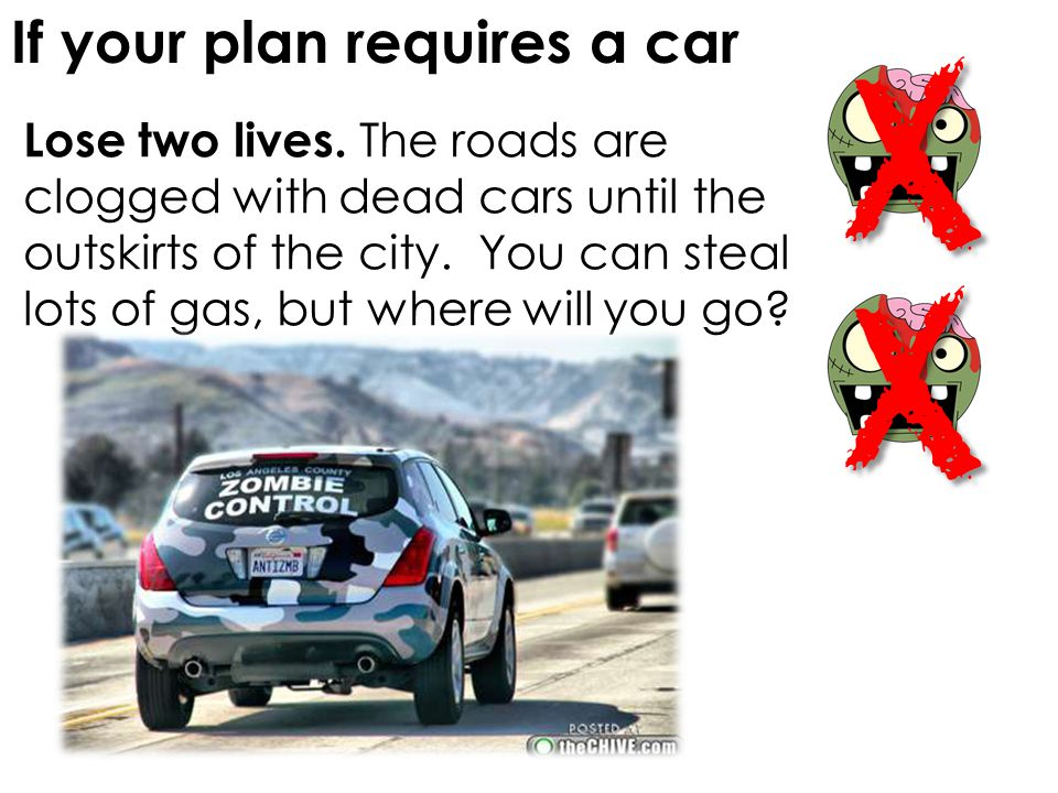 If your plan requires a car Lose two lives.