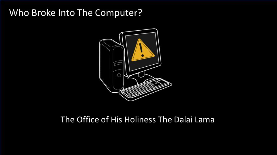 Who Broke Into The Computer? The Office of His Holiness The Dalai Lama