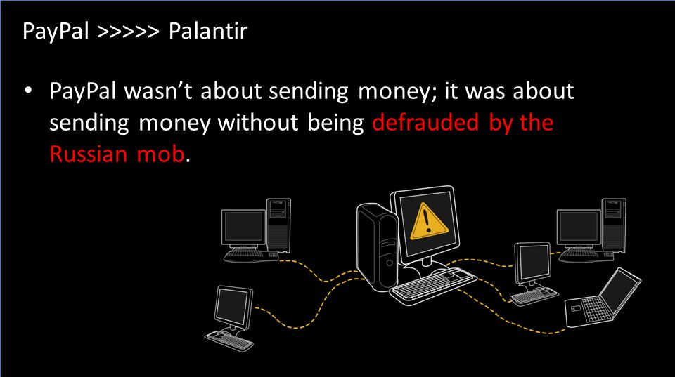 PayPal >>>>> Palantir PayPal wasn't about sending money; it was about sending money without being defrauded by the Russian mob.