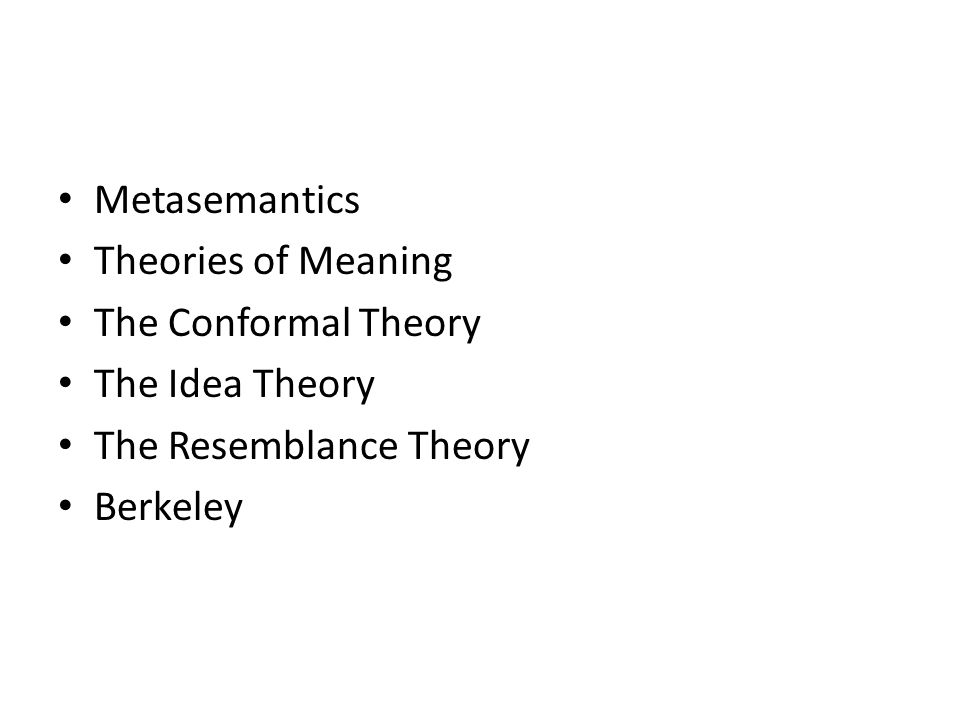 Metasemantics Theories of Meaning The Conformal Theory The Idea Theory The Resemblance Theory Berkeley
