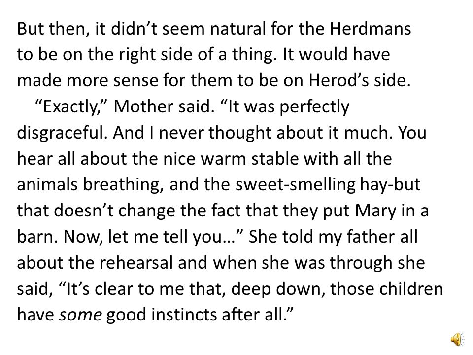 But then, it didn't seem natural for the Herdmans to be on the right side of a thing.