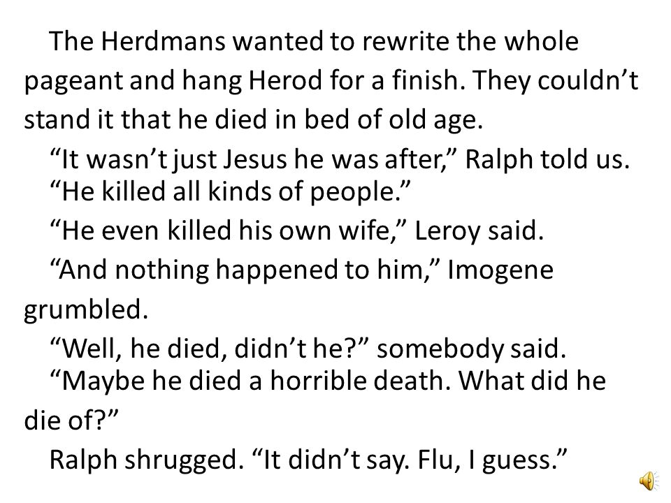 The Herdmans wanted to rewrite the whole pageant and hang Herod for a finish.