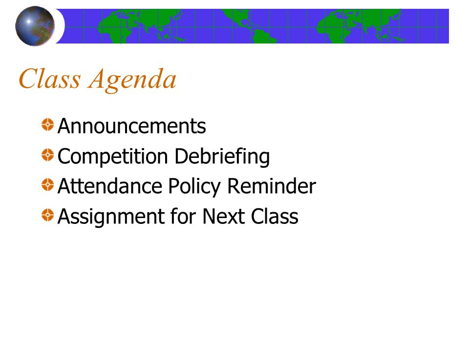 Class Agenda Announcements Competition Debriefing Attendance Policy Reminder Assignment for Next Class