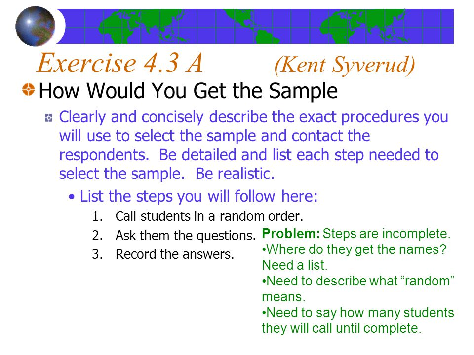 Exercise 4.3 A (Kent Syverud) How Would You Get the Sample Clearly and concisely describe the exact procedures you will use to select the sample and contact the respondents.
