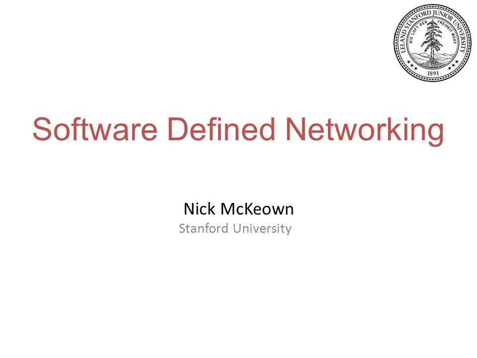 Software Defined Networking Nick McKeown Stanford University