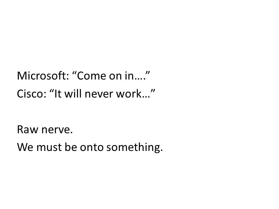 """Microsoft: """"Come on in…."""" Cisco: """"It will never work…"""" Raw nerve. We must be onto something."""